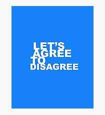 Lets agree to disagree Photographic Print