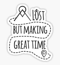 Lost but making great time Sticker