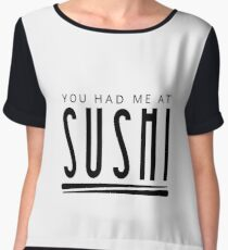 You Had Me At Sushi - Sushi Lover - Sushi Roll - Chopsticks - Japanese Cuisine Gift Chiffon Top