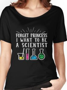 Forget Princess I want to be a Scientist T-Shirt Graphic tee Rainbow Colors  Women's Relaxed Fit T-Shirt