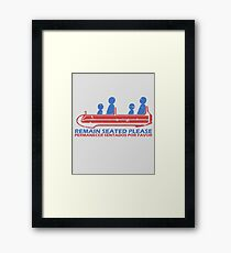 Remain Seated Please Framed Print