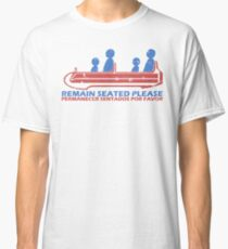 Remain Seated Please Classic T-Shirt