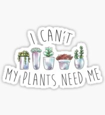 I Can't My Plants Need Me Sticker