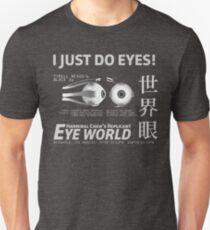 I Just Do Eyes! B&W Unisex T-Shirt