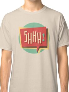 Shhh! (Shut Up) Classic T-Shirt