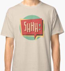 Shhh! (Shut Up) Classic T-Shirt