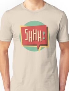 Shhh! (Shut Up) Unisex T-Shirt