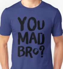You mad bro Unisex T-Shirt