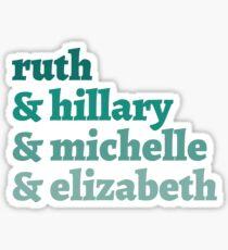 ruth & hillary & michelle & elizabeth Sticker