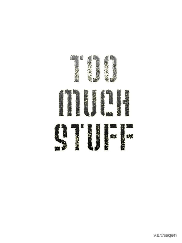 too much stuff by vanhagen