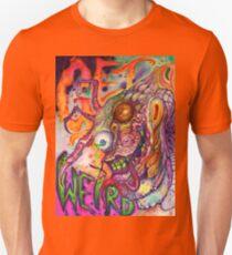 GET WEIRD Unisex T-Shirt