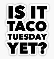 Is it Taco Tuesday Yet? Sticker