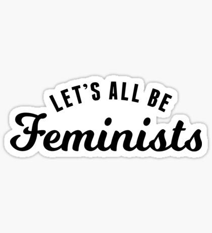 Let's All Be Feminists Sticker