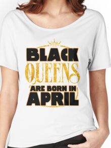 Black Queens are born in april shirt Women's Relaxed Fit T-Shirt