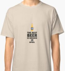 Best Beer is brewed in April R86r8 Classic T-Shirt