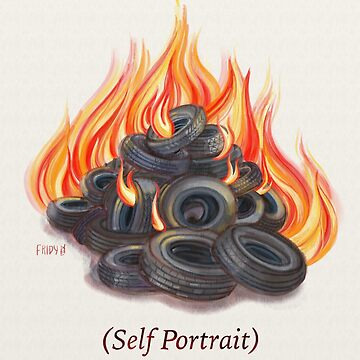Portrait of the Artist as a Young Tire Fire by jenfridy
