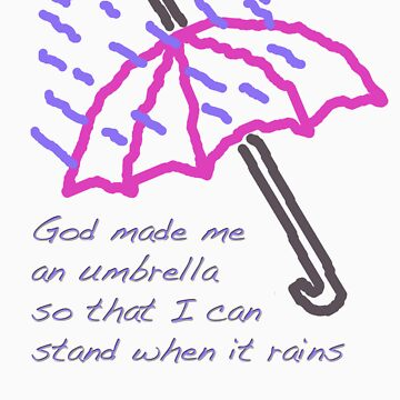 God Made Me An Umbrella So That I Can Stand When It Rains by knightingail