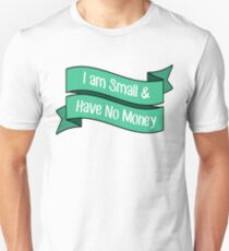 I Am Small & Have No Money T-Shirt