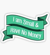I Am Small & Have No Money Sticker