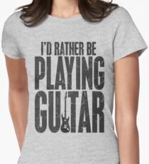 I'd Rather Be Playing Guitar Womens Fitted T-Shirt