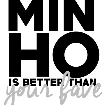 minho is better than you though by notthehero