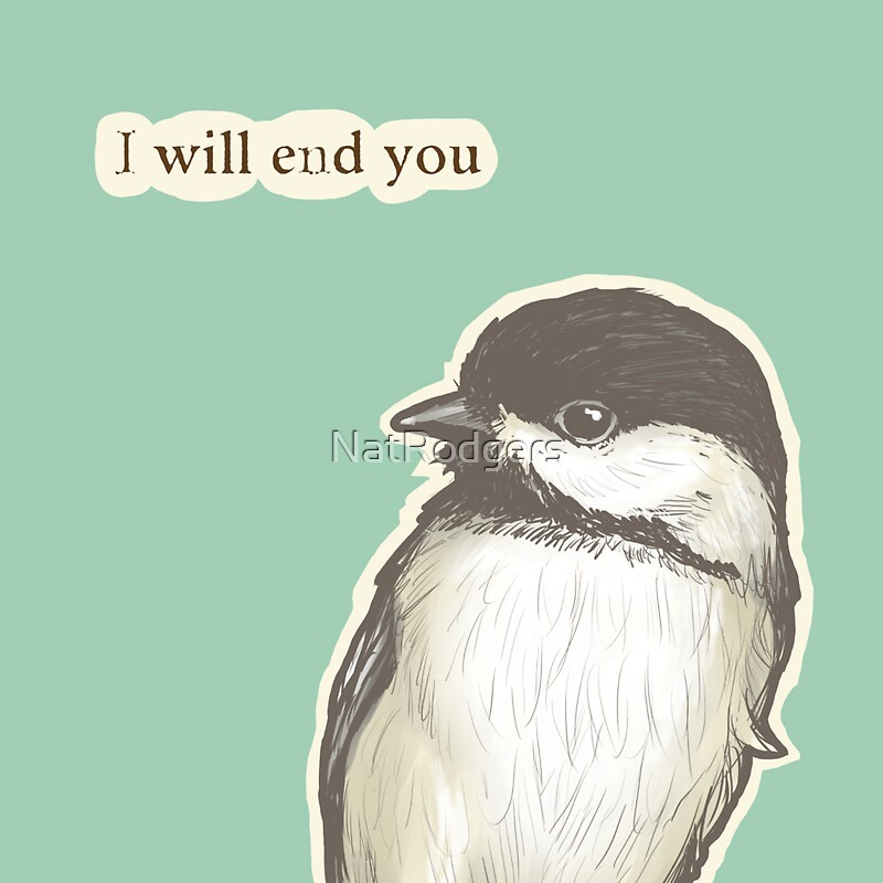 End you chickadee by natrodgers