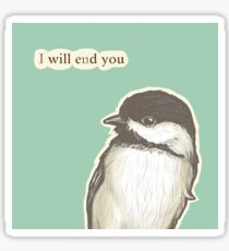 End You Chickadee Sticker