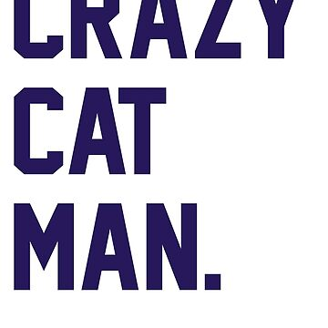 Crazy Cat Man by radquoteshirts