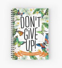 DON'T GIVE UP! (Design no. 7) Spiral Notebook