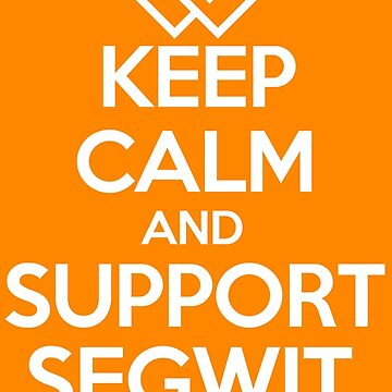 Keep Calm and Support Segwit by Geek-Chic