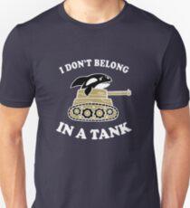 I Don't Belong In A Tank T-Shirt