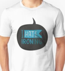 I hate ironing! Unisex T-Shirt