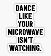Dance Like Your Microwave Isn't Watching Sticker