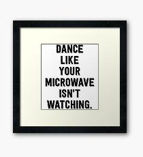 Dance Like Your Microwave Isn't Watching Framed Print