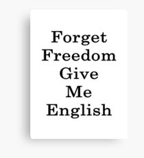 Forget Freedom Give Me English  Canvas Print