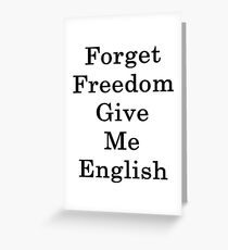 Forget Freedom Give Me English  Greeting Card