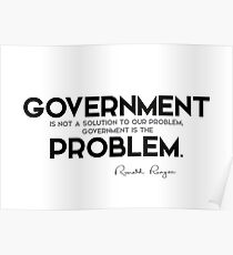 government is the problem - ronald reagan Poster