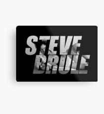STEVE BRULE Metal Print