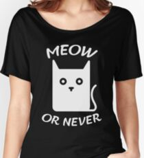 Meow or never - version 2 - white Women's Relaxed Fit T-Shirt