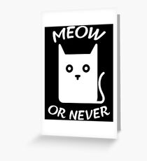 Meow or never - version 2 - white Greeting Card
