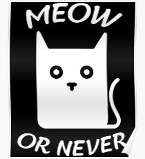 Meow or never - version 2 - white Poster