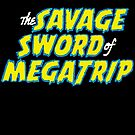 Savage Sword of Megatrip by Megatrip
