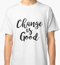 Change is good | Quote Classic T-Shirt