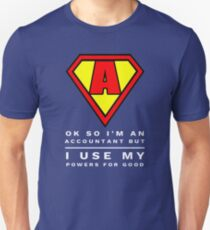 Yes, I am an accountant but I use my powers for good T-Shirt