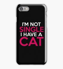 I'm Not Single I Have A Cat iPhone Case/Skin