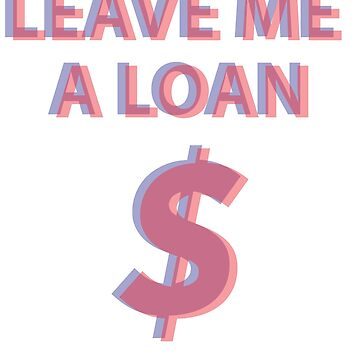 Leave me a LOAN $$$ by Album