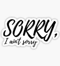 sorry, i ain't sorry  Sticker