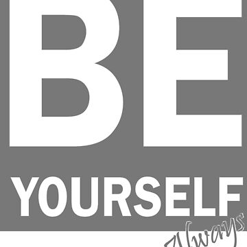 Be Yourself Grey text by UsualStuff