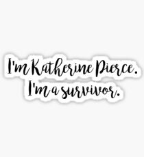I'm Katherine Pierce, I'm a survivor - The Vampire Diaries Sticker