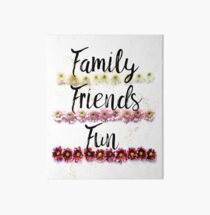 Family, Friends, Fun annnnd Flowers! Art Board